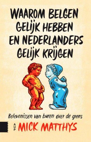 Waarom Belgen gelijk hebben en Nederlanders gelijk krijgen