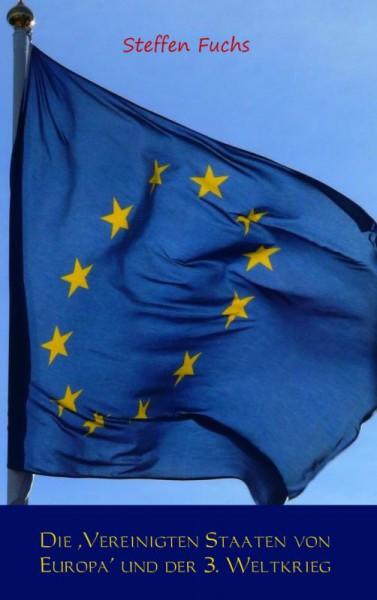 Die ,Vereinigten Staaten von Europa' und der 3. Weltkrieg